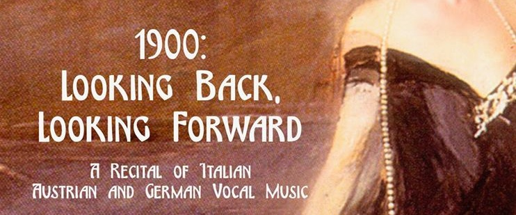 1900: LOOKING BACK, LOOKING FORWARD, A recital of Italian, Austrian and German vocal music